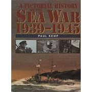 A Pictorial History of the Sea War 1939-1945 by Paul Kemp