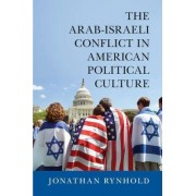The Arab-Israeli Conflict in American Political Culture by Jonathan Rynhold