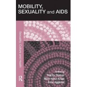 Mobility, Sexuality and AIDS by Felicity Thomas