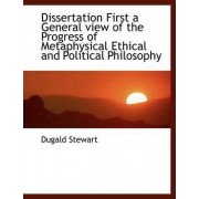Dissertation First a General View of the Progress of Metaphysical Ethical and Political Philosophy by Dugald Stewart