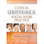 Clinical Gerontological Social Work Practice by Robert Youdin