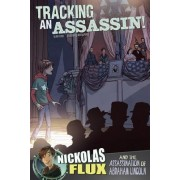 Tracking an Assassin!: Nickolas Flux and the Assassination of Abraham Lincoln by Nel Yomtov