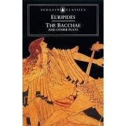 The Bacchae and Other Plays by Euripides