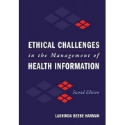 Ethical Challenges in the Management of Health Information by Laurinda Beebe Harman