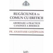 Rugaciunea in comun cu ereticii - Anastasie Gotopulos
