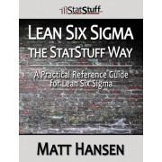 Lean Six SIGMA the Statstuff Way by Matt Hansen