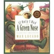 If Only I Had a Green Nose by Max Lucado