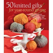 50 Knitted Gifts for Year-Round Giving by Sixth&spring Books