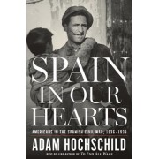 Spain in Our Hearts: Americans in the Spanish Civil War, 1936 1939