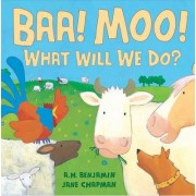 BAA! Moo! What Will We Do? by A Benjamin