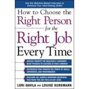 How to Choose the Right Person for the Right Job Every Time by Lori Davila