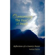 Overcoming the Fear of Death by Nathan Baylor