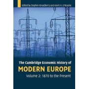 The Cambridge Economic History of Modern Europe: Volume 2, 1870 to the Present: v. 2 by Stephen Broadberry