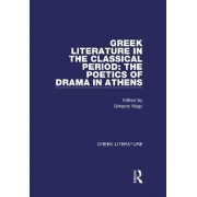 Greek Literature in the Classical Period: The Poetics of Drama in Athens: Greek Literature Volume 4 by Gregory Nagy
