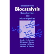 Introduction to Biocatalysis Using Enzymes and Microorganisms by S. M. Roberts