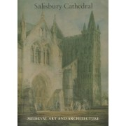 Medieval Art and Architecture at Salisbury Cathedral by Laurence Keen