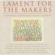Lament for the Makers by W. S. Merwin
