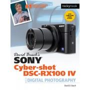 David Busch's Sony Cyber-Shot Dsc-Rx100 IV: Guide to Digital Photography