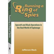 Running a Ring of Spies: Spycraft and Black Operations in the Real World of Espionage