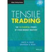 Tensile Trading: the 10 Essential Stages of Stock Market Mastery + Website by Gatis N. Roze