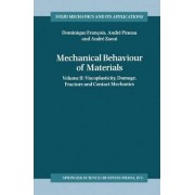 Mechanical Behaviour of Materials: Viscoplasticity, Damage, Fracture and Contact Mechanics v. 2 by D. Francois