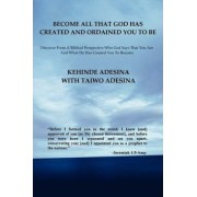 Become All That God Has Created and Ordained You to be by Taiwo Adesina