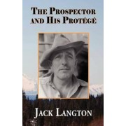 The Prospector and His Protg by Jack M Langton