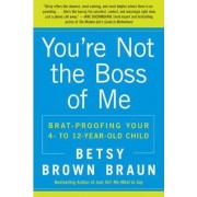 You're Not the Boss of Me by Betsy Brown Braun