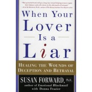 When Your Lover Is a Liar: Healing the Wounds of Deception and Betrayal