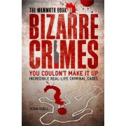 The Mammoth Book of Bizarre Crimes by Robin Odell