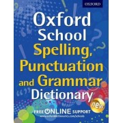 Oxford School Spelling, Punctuation and Grammar Dictionary by Oxford Dictionaries