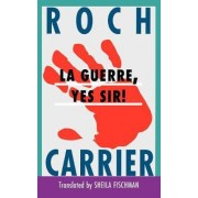 La Guerre, Yes Sir! by Roch Carrier