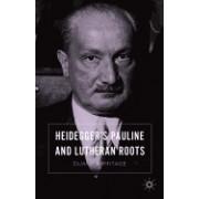 Heidegger's Pauline and Lutheran Roots