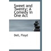 Sweet and Twenty; A Comedy in One Act by Dell Floyd