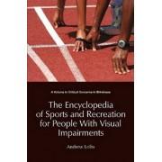 Encyclopedia of Sports & Recreation for People with Visual Impairments by Andrew Leibs