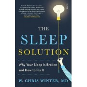 The Sleep Solution: Why Your Sleep is Broken and How to Fix it by W. Chris Winter