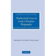 Authorised Lives in Early Christian Biography by Michael Williams