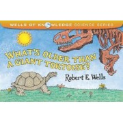 What's Older Than a Giant Tortoise? by Robert E Wells