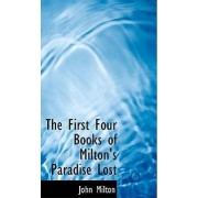 The First Four Books of Milton's Paradise Lost by Professor John Milton