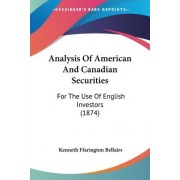 Analysis Of American And Canadian Securities by Kenneth Ffarington Bellairs
