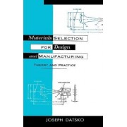 Materials Selection for Design and Manufacturing by Joseph Datsko