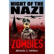 Night of the Nazi Zombies by Michael G. Thomas