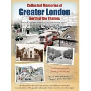 Collected Memories of Greater London - North of the Thames by The Francis Frith Collection