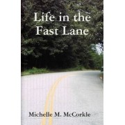 Life in the Fast Lane by Michelle M McCorkle