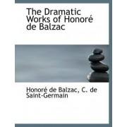 The Dramatic Works of Honor de Balzac by Honore de Balzac