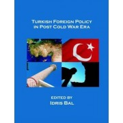 Turkish Foreign Policy in Post Cold War Era by Idris Bal
