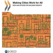 Making Cities Work for All Data and Actions for Inclusive Growth by Organization for Economic Cooperation and Development