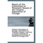 Report of the Committee on Tenement Houses of the Citizens' Association of Chicago by Association of Chicago Committee on Ten