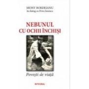 Nebunul cu ochii inchisi - Mony Bordeianu in dialog cu Doru Ionescu