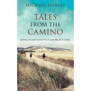 Tales from the Camino: The Story of One Man Lost and a Practical Guide for Those Who Would Follow the Ancient Way of St. James